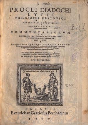 08- Proclo de Alejandría. In primum Euclidis elementorum librum commentariorum ad vniuersam mathematicam disciplinam principium eruditionis tradentium, 1560