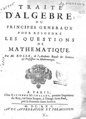 18- Michel Rolle. Traité d'algèbre ou principes généraux pour résoudre les questions de mathématique, 1690